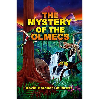 Mystery of the Olmecs by David Hatcher Childress
