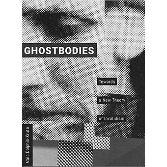 Ghostbodies Towards a New Theory of Invalidism