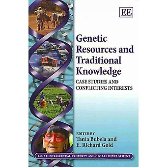 Genetic Resources and Traditional Knowledge Case Studies and Conflicting Interests Elgar Intellectual Property and Global Development Series