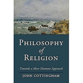 Philosophy of Religion: Towards A More Humane Approach (Cambridge Studies in Religion, Philosophy, and Society)