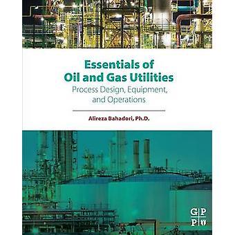 Essentials of Oil and Gas Utilities by Bahadori & Alireza