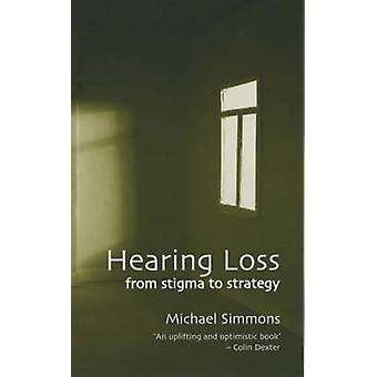 Hearing Loss - From Stigma to Strategy by Michael Simmons - 9780720612
