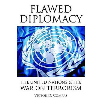 Fehlerhafte Diplomatie - die Vereinten Nationen & den Krieg gegen den Terrorismus von Victor