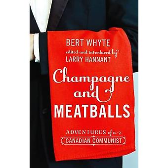 Champagne and Meatballs - Adventures of a Canadian Communist by Bert W