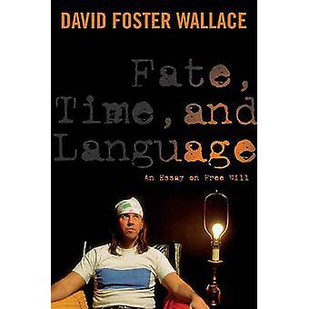Skæbne - tid- og sprog - et Essay om fri vilje af David Foster Wal