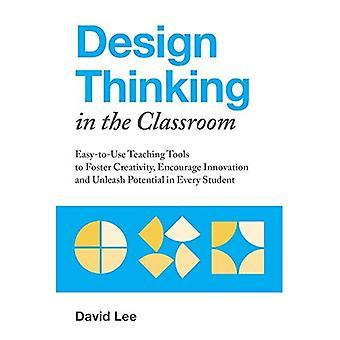 Ontwerpen van denken in de klas: Easy-to-Use leermiddelen te bevorderen van creativiteit, innovatie aanmoedigen en laat potentieel in elke Student