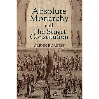 Absolute Monarchy and the Stuart Constitution by Burgess & Glenn