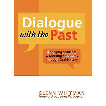 Dialogue with the Past Engaging Students and Meeting Standards through Oral History by Whitman & Glenn