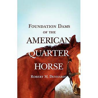 Foundation Dams of the American Quarter Horse by Denhardt & Robert Moorman