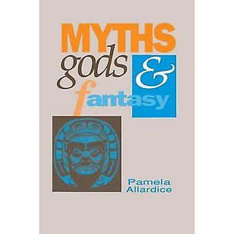 Myths Gods and Fantasy by Allardice & Pamela