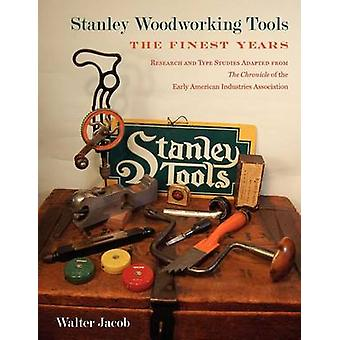 Stanley Woodworking Tools The Finest Years by Jacob & Walter H.