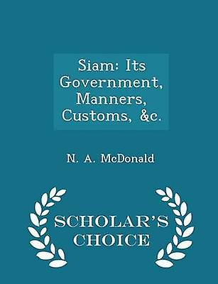 Siam Its Government Manners Customs c.  Scholars Choice Edition by McDonald & N. A.