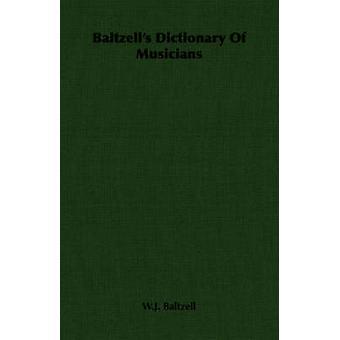 Baltzells Dictionary Of Musicians by Baltzell & W.J.
