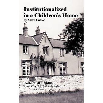 Institutionnalisées dans une salle de Skellow d'accueil pour enfants 19501963 une histoire vraie d'un enfant et enfants dans une maison par Cooke & Allan