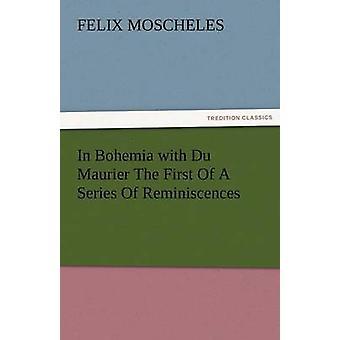 In Bohemen met Du Maurier, de eerste van een reeks van herinneringen door Moscheles & Felix
