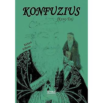 Konfuzius KungTse by Wilhelm & Richard