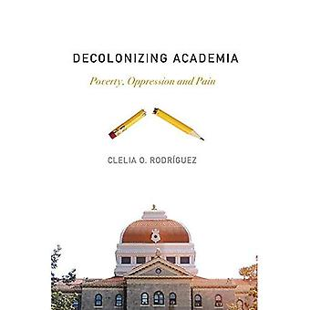 Decolonizing Academia: Poverty, Oppression and Pain
