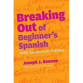 Breaking Out of Beginner's Spanish (20th Anniversary edition) by Jose
