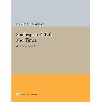 Shakespeare's Life and Times - A Pictorial Record by Roland Mushat Fry