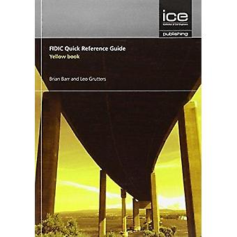 FIDIC Quick Reference Guide - Yellow Book by Brian Barr - Leo Grutters