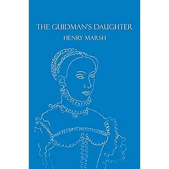 The Guidman's Daughter by Henry Marsh - 9780951447062 Book