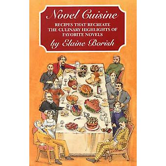 Novel Cuisine - Recipes That Recreate the Culinary Highlights of Favor