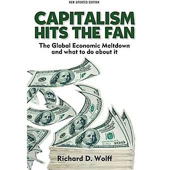 Capitalsm Hits the Fan - The Global Economic Meltdown and What to Do A