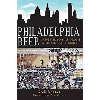 Philadelphia Beer - A Heady History of Brewing in the Cradle of Libert