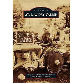 St. Landry Parish by Philip Andrepont - Patrick Morrow - Warren A Per