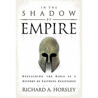 In the Shadow of Empire - Reclaiming the Bible as a History of Faithfu