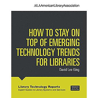 How to Stay on Top of Emerging Technology Trends for Libraries by Dav