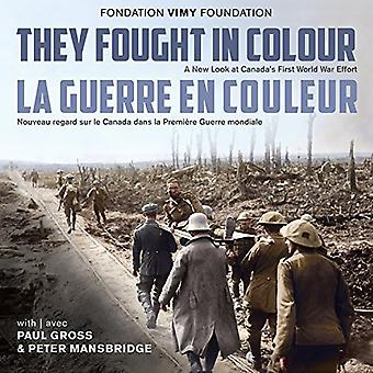 They Fought in Colour / La Guerre en couleur: A New Look at Canada's First� World War Effort / Nouveau regard sur le Canada dans la Premiere Guerre mondiale