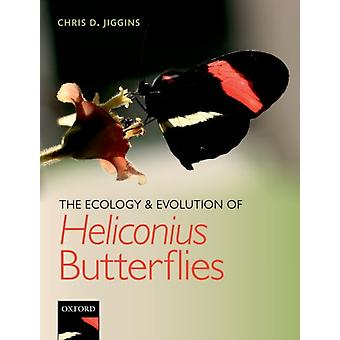 Ecology and Evolution of Heliconius Butterflies by Chris D Jiggins
