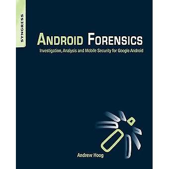 Android Forensics Investigation Analysis and Mobile Security for Google Android by Hoog & Andrew