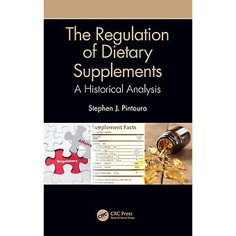 The Regulation of Dietary Supplements  A Historical Analysis by Pintauro & Stephen J.