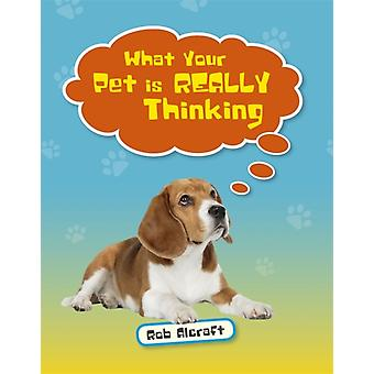 Reading Planet KS2  What Your Pet is REALLY Thinking  Leve by Rob Alcraft