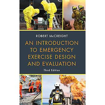 An Introduction to Emergency Exercise Design and Evaluation by McCreight & Robert