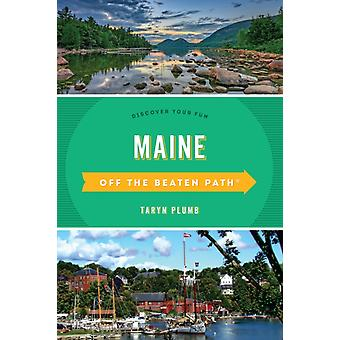 Maine Off the Beaten Path Discover Your Fun Tenth Edition by Plumb & Taryn