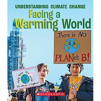 Facing a Warming World a True Book Understanding Climate Change by Melissa McDaniel