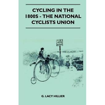 Cycling In The 1800s  The National Cyclists Union by Hillier & G. Lacy