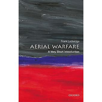 Aerial Warfare A Very Short Introduction by Ledwidge & Frank Senior Fellow in Air Power and International Security at the Royal Air Force College at Cranwell