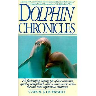 Dolphin Chronicles One Womans Quest to Understand the Seas Most Mysterious Creatures par Howard et Carol J.