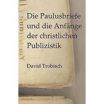 Die Paulusbriefe und die Anfnge der christlichen Publizistik by Trobisch & David