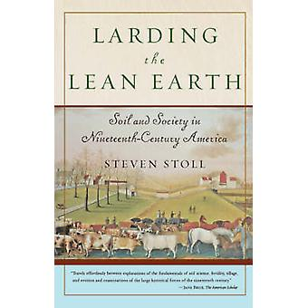 Larding the Lean Earth Soil and Society in NineteenthCentury America by Stoll & Steven