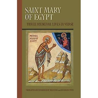 Saint Mary of Egypt Three Medieval Lives in Verse by Pepin & Ron