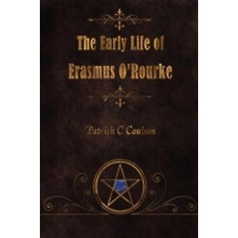 The Early Life of Erasmus ORourke by Coulson & Patrick C