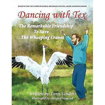 Dancing with Tex The Remarkable Friendship to Save the Whooping Cranes by Sanders & Lynn