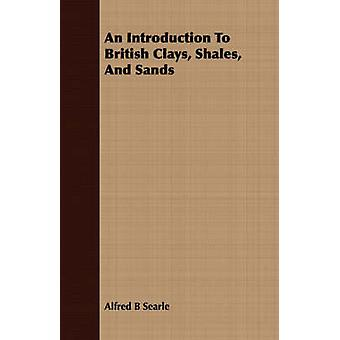 An Introduction To British Clays Shales And Sands by Searle & Alfred B