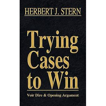 Trying Cases to Win Vol. 1 Voir Dire and Opening Argument by Stern & Herbert Jay