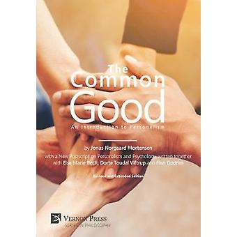 The Common Good An Introduction to Personalism by Mortensen & Jonas Norgaard